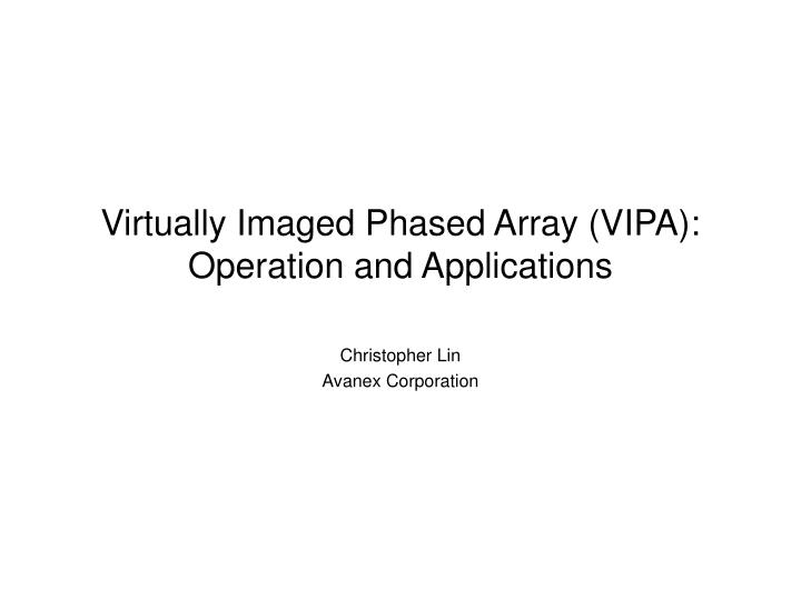 virtually imaged phased array vipa operation and applications n.
