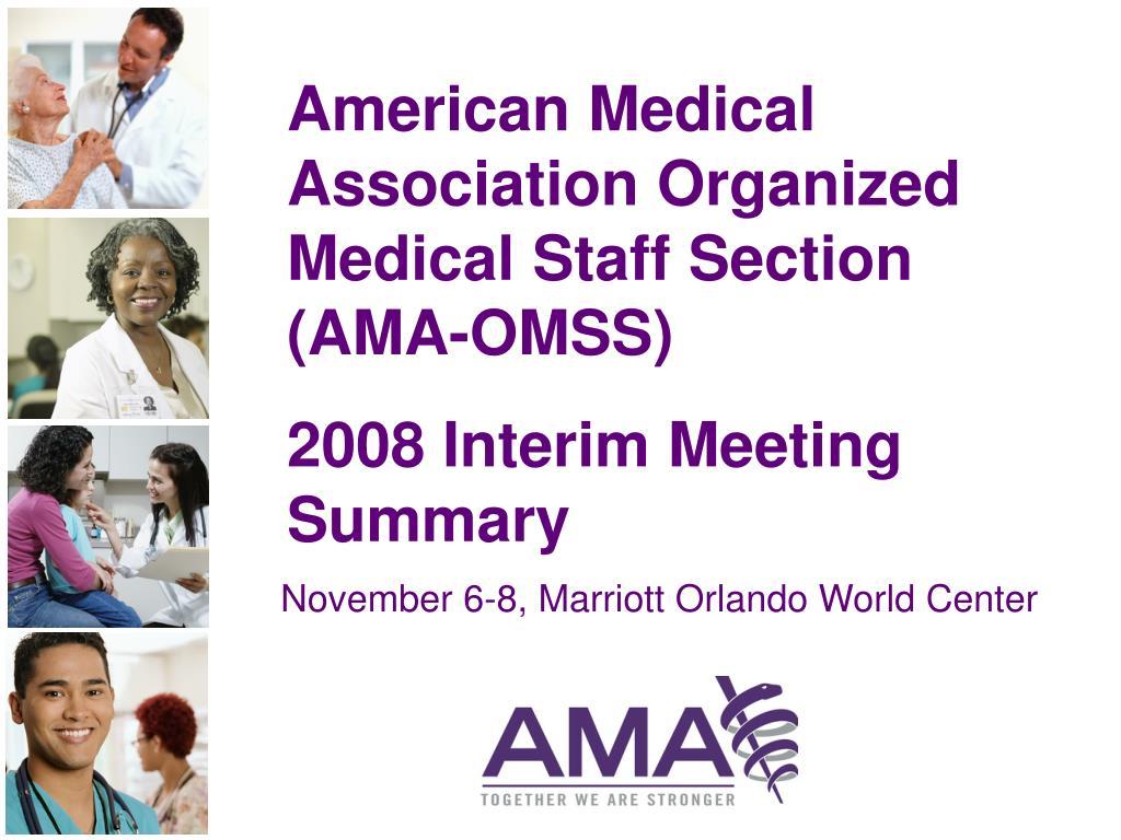 american medical association organized medical staff section ama omss 2008 interim meeting summary l.