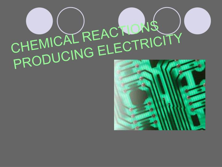CHEMICAL REACTIONS PRODUCING ELECTRICITY