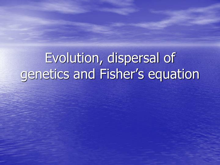Evolution dispersal of genetics and fisher s equation