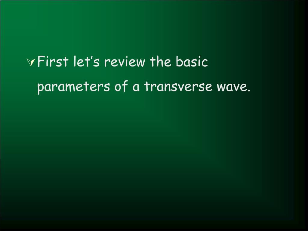 First let's review the basic parameters of a transverse wave.