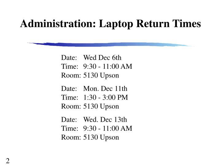 Administration laptop return times