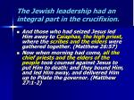 the jewish leadership had an integral part in the crucifixion