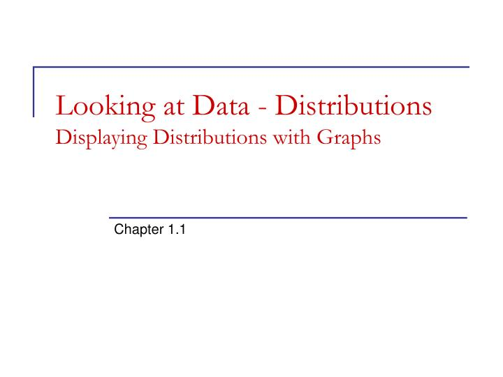 Looking at data distributions displaying distributions with graphs
