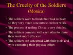 the cruelty of the soldiers monica