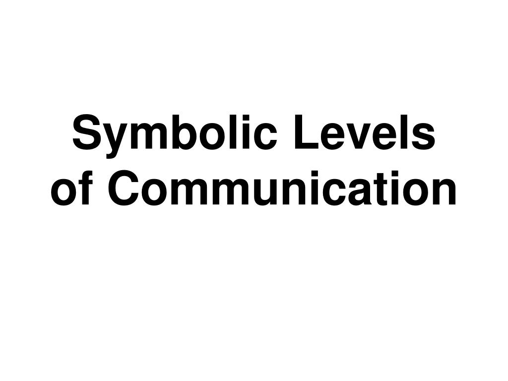 symbolic levels of communication l.