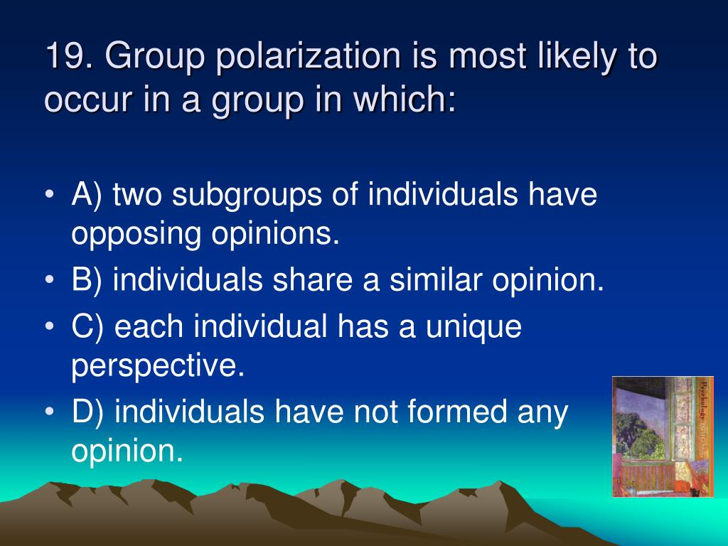 19. Group polarization is most likely to occur in a group in which: