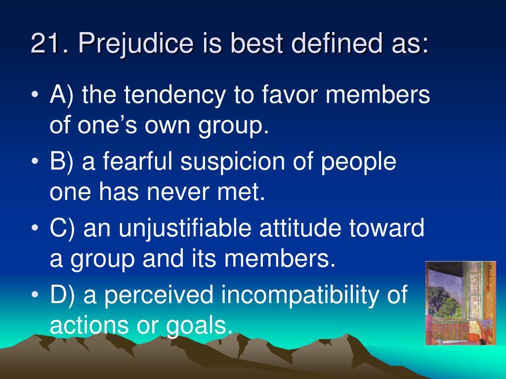 21. Prejudice is best defined as: