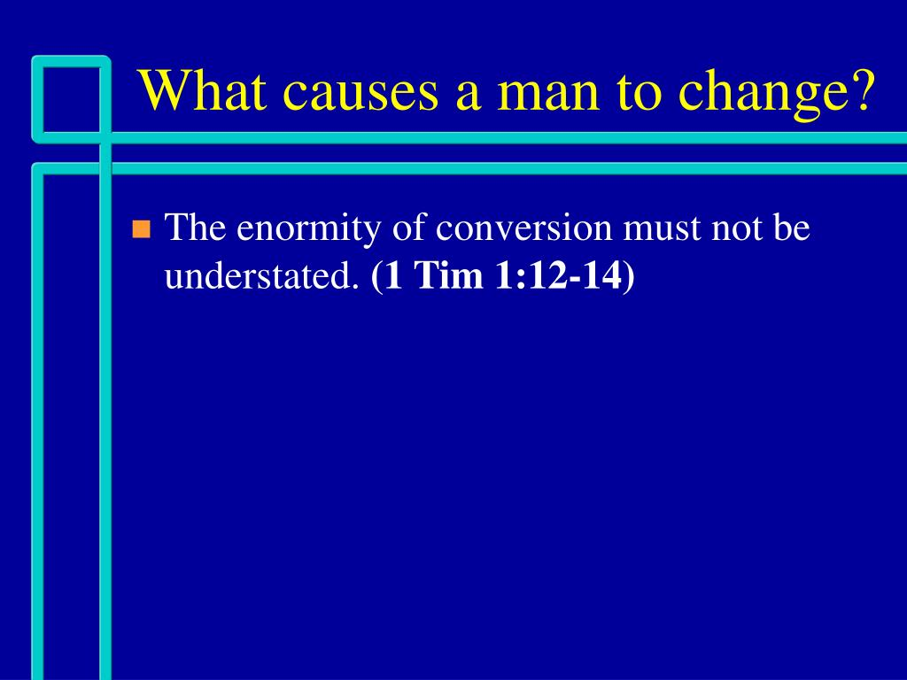 what causes a man to change l.