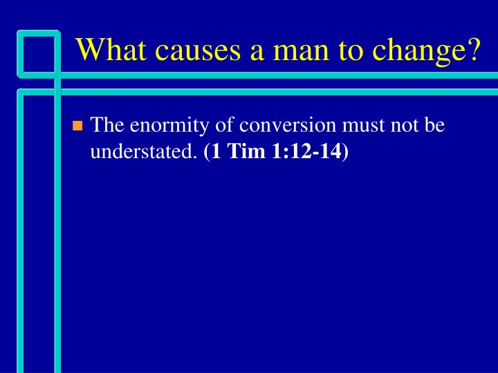 what causes a man to change n.