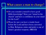 what causes a man to change11