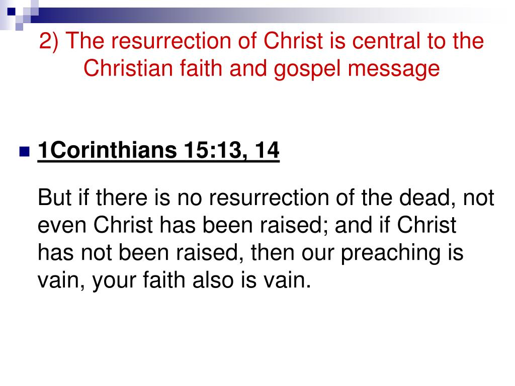 2) The resurrection of Christ is central to the Christian faith and gospel message