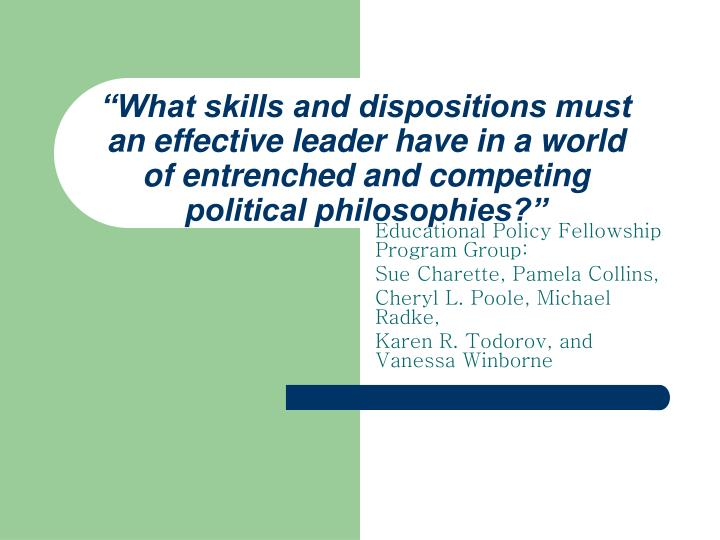 """What skills and dispositions must an effective leader have in a world of entrenched and competing..."