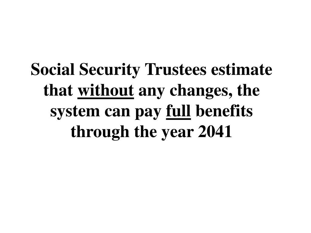 Social Security Trustees estimate that