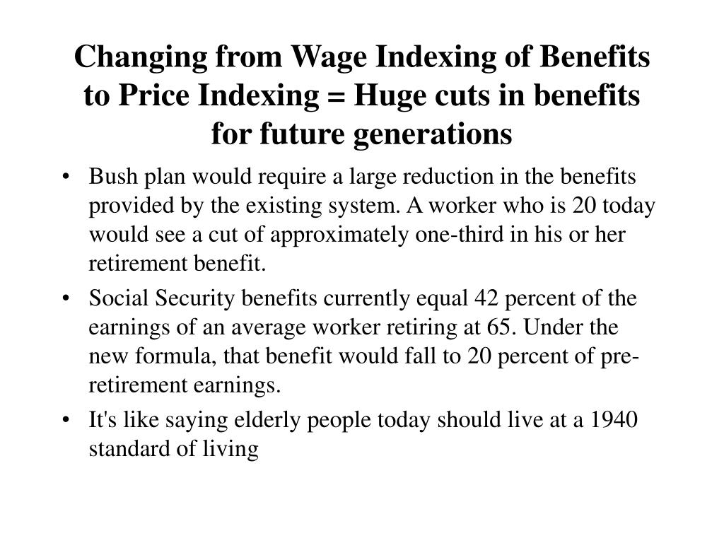 Changing from Wage Indexing of Benefits to Price Indexing = Huge cuts in benefits for future generations