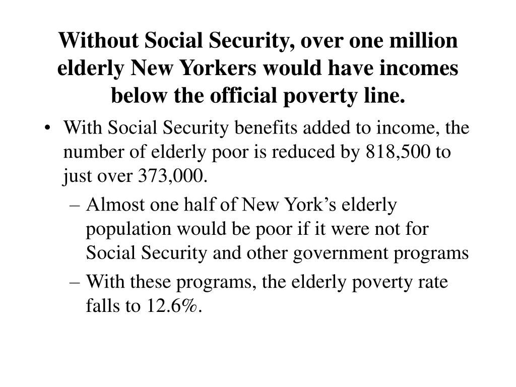 Without Social Security, over one million elderly New Yorkers would have incomes below the official poverty line.