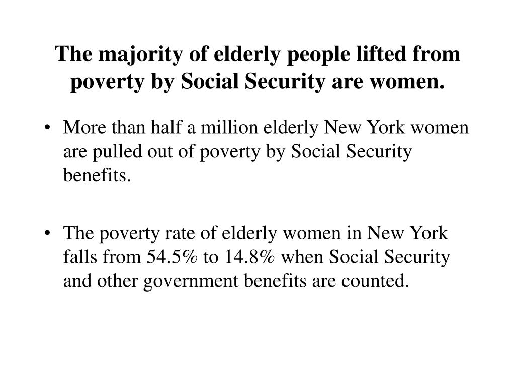 The majority of elderly people lifted from poverty by Social Security are women.