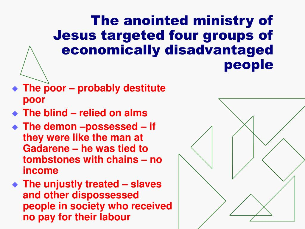 The anointed ministry of Jesus targeted four groups of economically disadvantaged people
