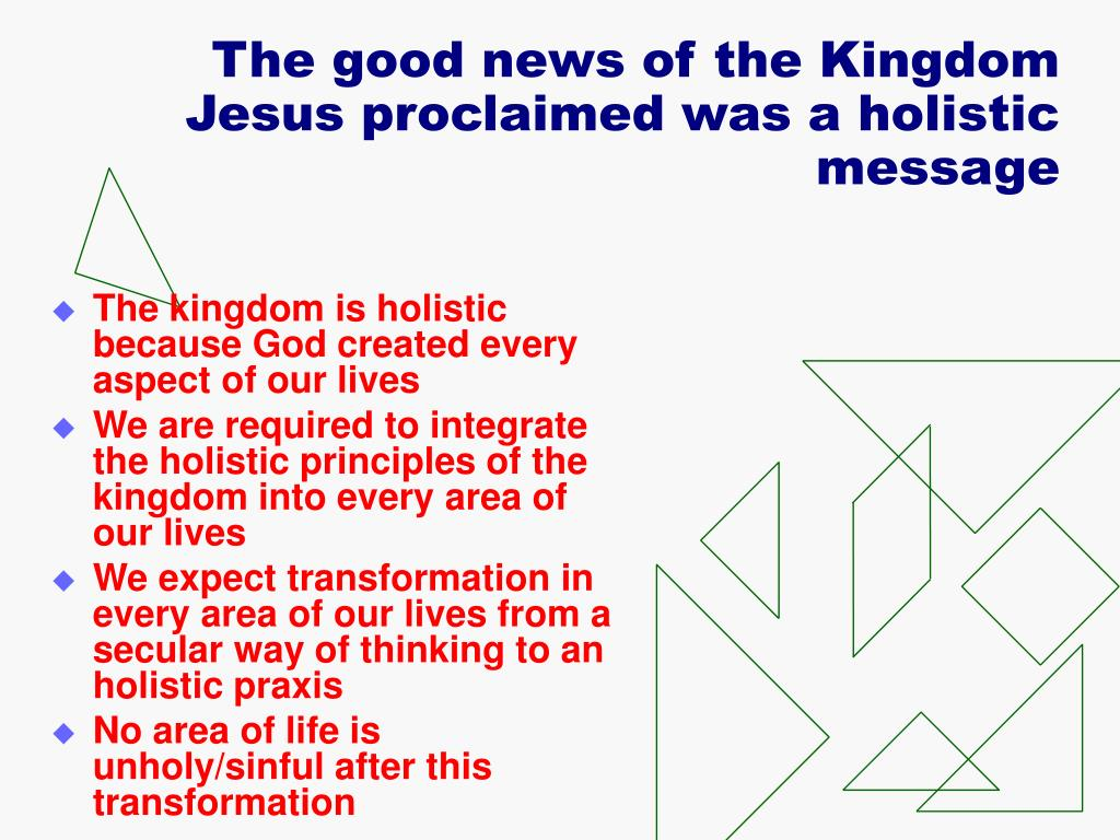 The good news of the Kingdom Jesus proclaimed was a holistic message