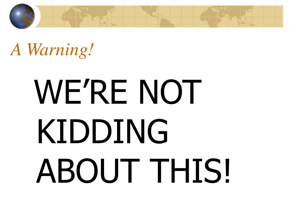 A Warning!