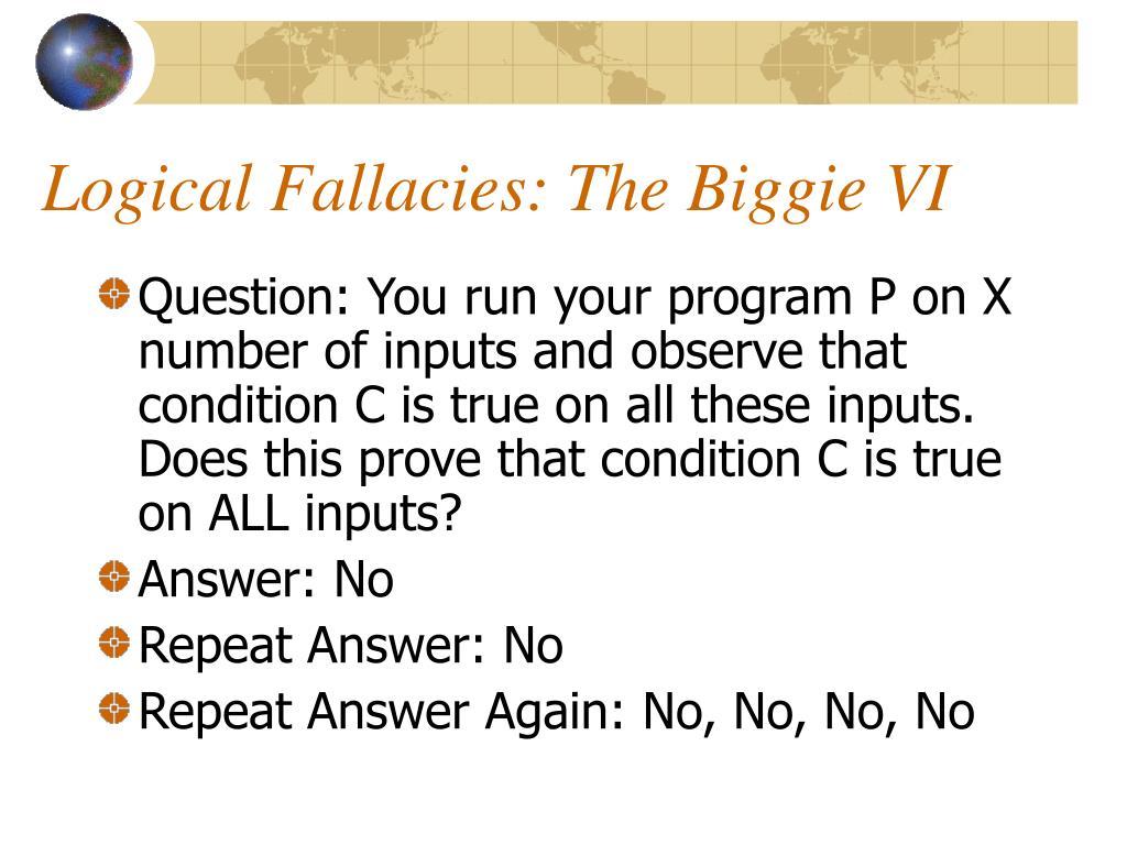 Logical Fallacies: The Biggie VI