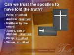 can we trust the apostles to have told the truth