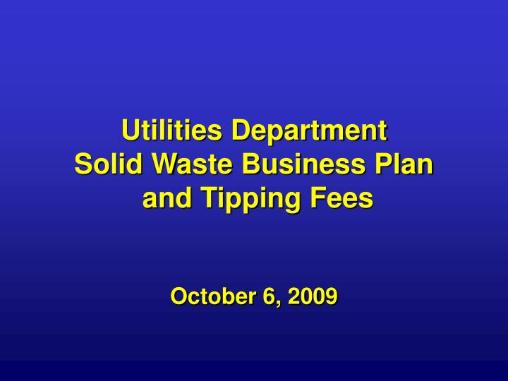 Utilities department solid waste business plan and tipping fees