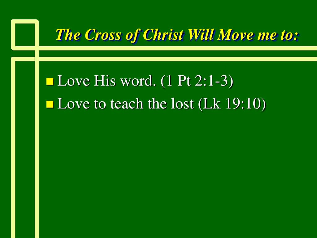 The Cross of Christ Will Move me to: