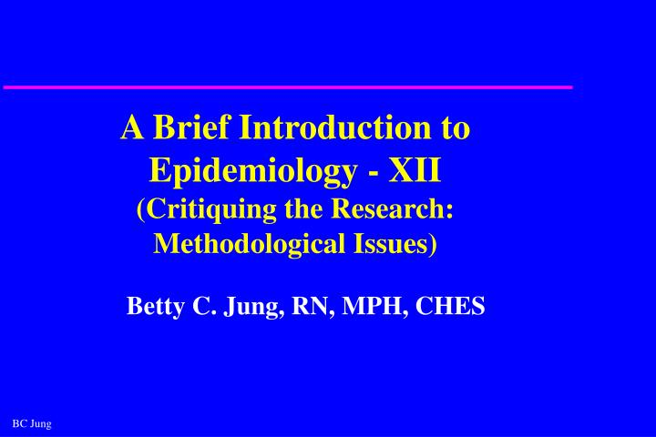 A brief introduction to epidemiology xii critiquing the research methodological issues