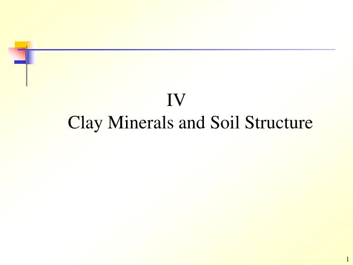 iv clay minerals and soil structure n.