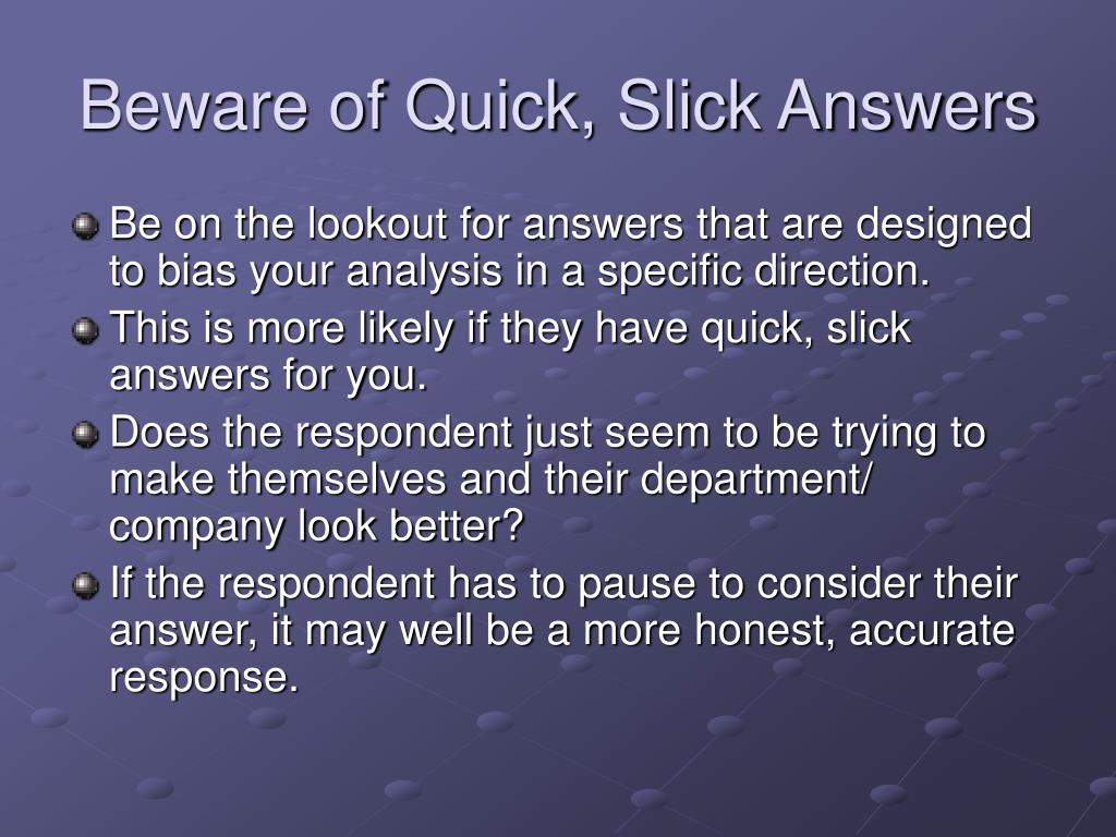 Beware of Quick, Slick Answers