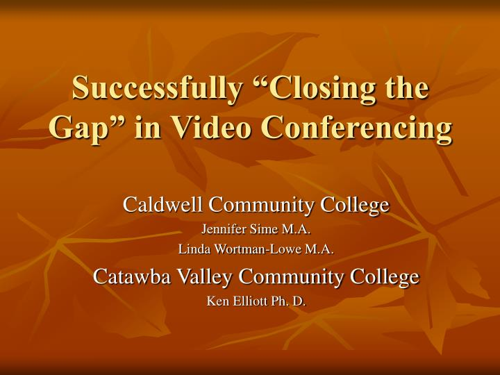 Successfully closing the gap in video conferencing
