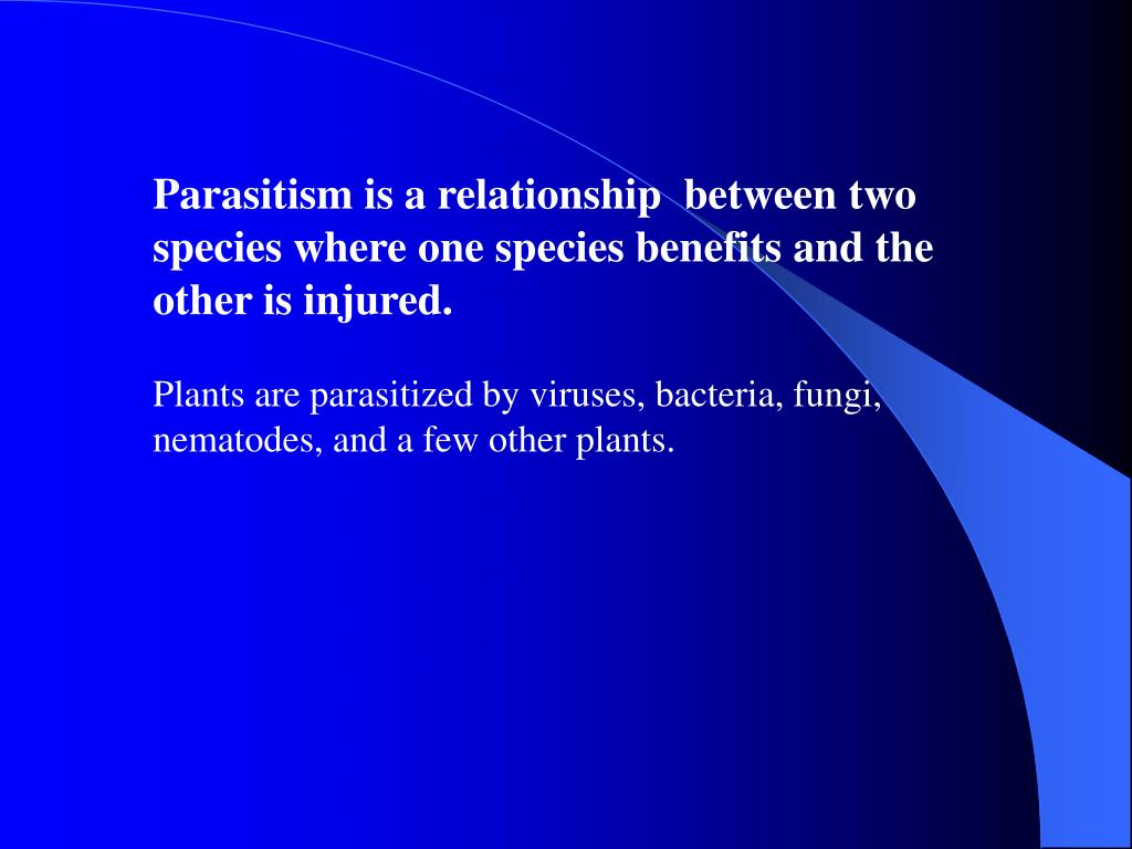 Parasitism is a relationship  between two species where one species benefits and the other is injured.