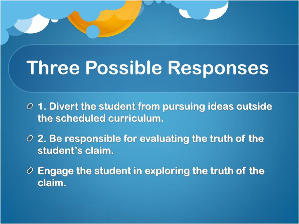 Three Possible Responses