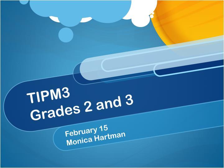 Tipm3 grades 2 and 3