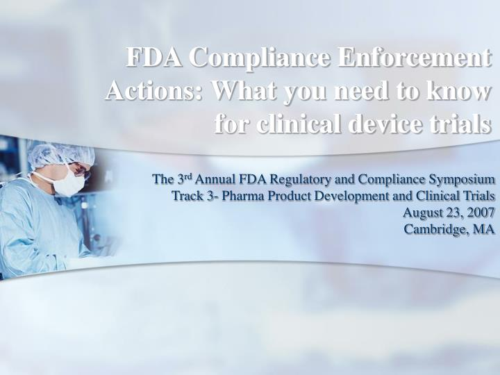 fda compliance enforcement actions what you need to know for clinical device trials n.