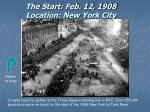 the start feb 12 1908 location new york city