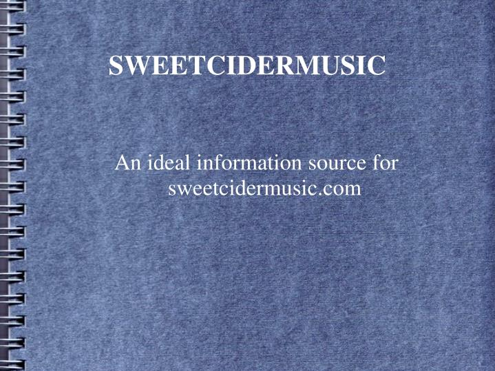 an ideal information source for sweetcidermusic com n.