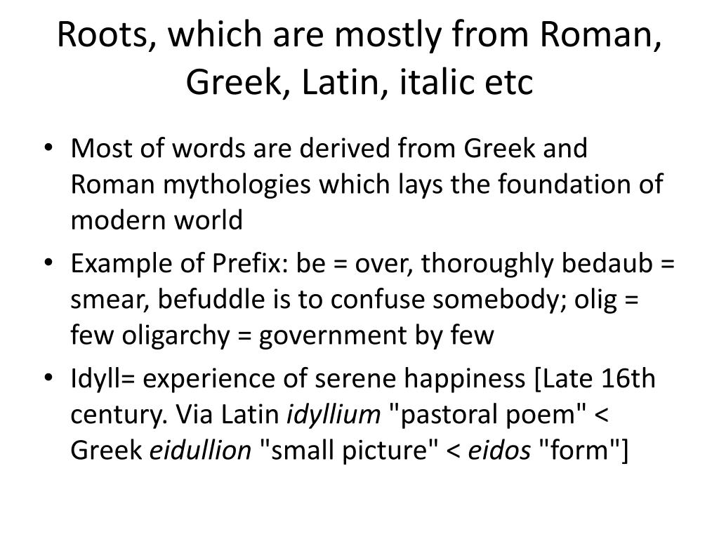 Roots, which are mostly from Roman, Greek, Latin, italic etc