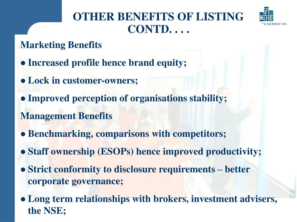 OTHER BENEFITS OF LISTING CONTD. . . .