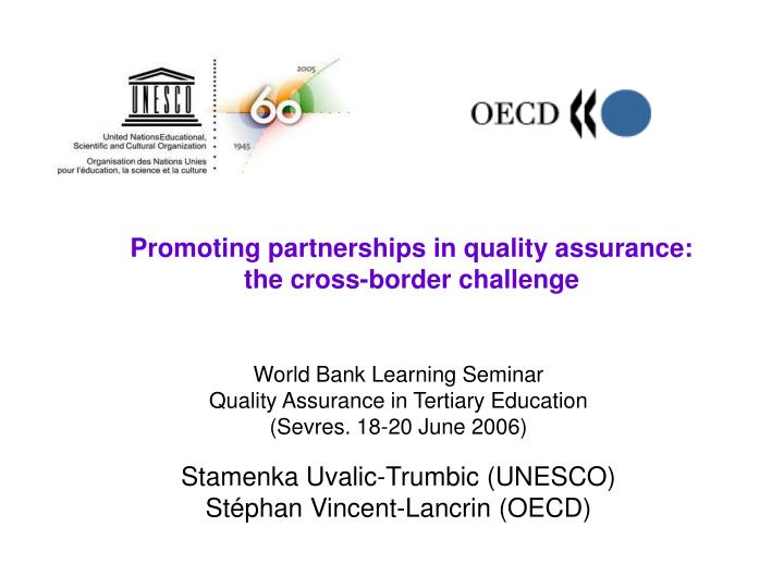 Promoting partnerships in quality assurance the cross border challenge