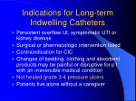 indications for long term indwelling catheters