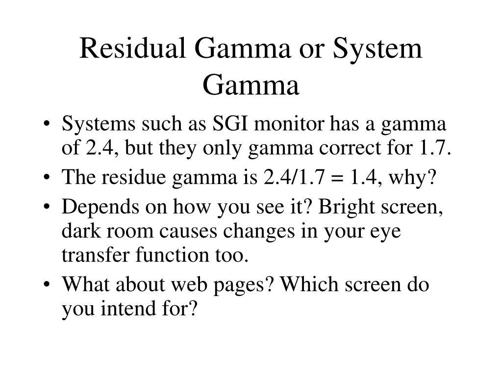 Residual Gamma or System Gamma