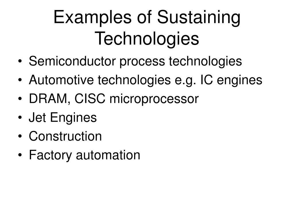 Examples of Sustaining Technologies