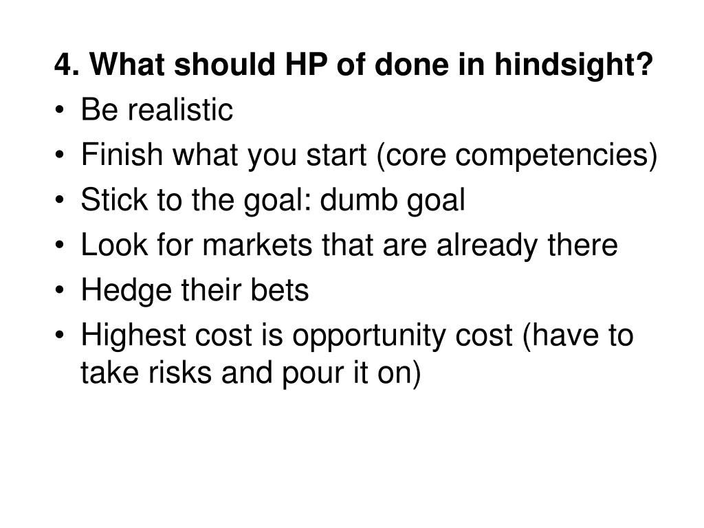 4. What should HP of done in hindsight?