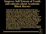 improve self esteem of youth and educate about academic black heroes