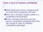 given a level of industry profitability