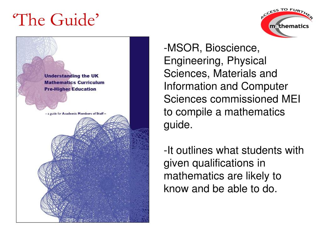 -MSOR, Bioscience, Engineering, Physical Sciences, Materials and Information and Computer Sciences commissioned MEI to compile a mathematics guide.