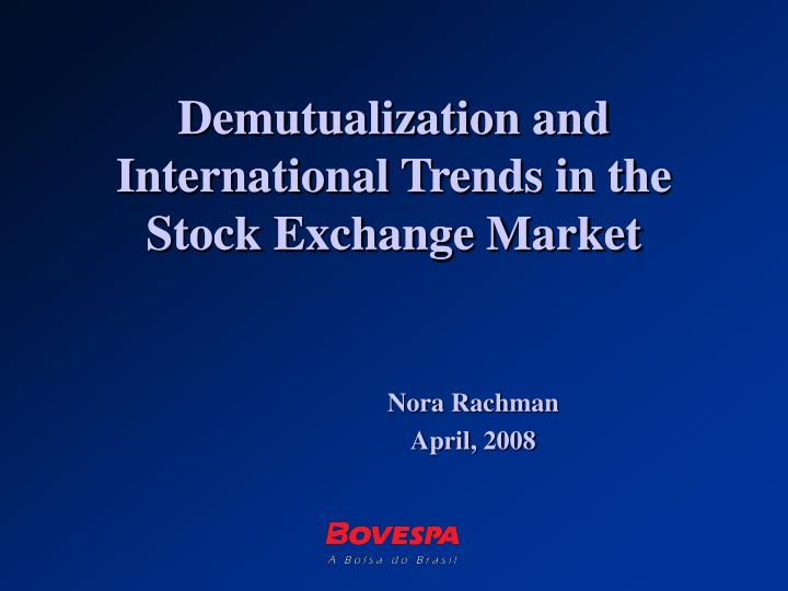 demutualization and international trends in the stock exchange market n.