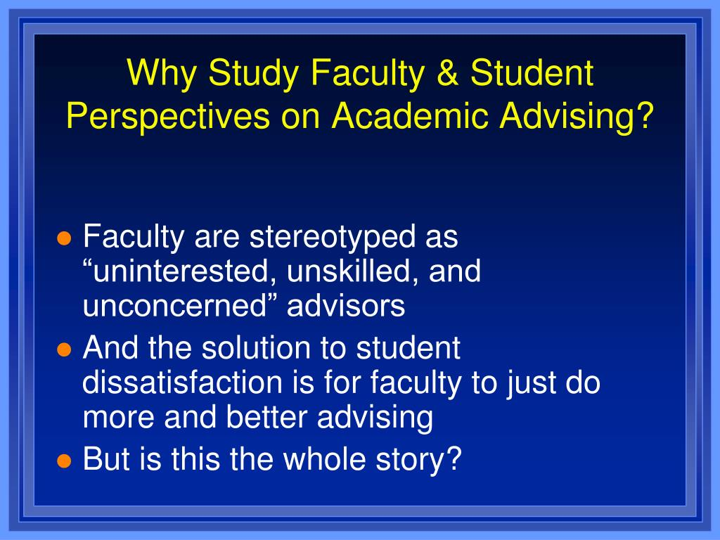 Why Study Faculty & Student Perspectives on Academic Advising?